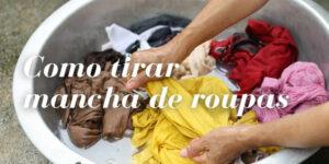 Como tirar mancha de roupas coloridas, lavagem